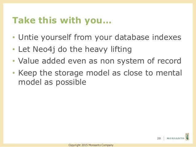 Take this with you… 28 • Untie yourself from your database indexes • Let Neo4j do the heavy lifting • Value added even as ...