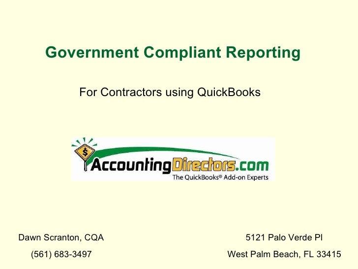 Government Compliant Reporting For Contractors using QuickBooks Dawn Scranton, CQA   5121 Palo Verde Pl (561) 683-3497   W...
