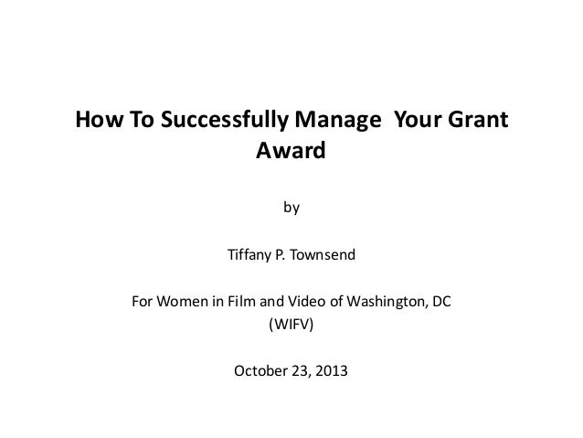 How To Successfully Manage Your Grant Award by  Tiffany P. Townsend For Women in Film and Video of Washington, DC (WIFV) O...