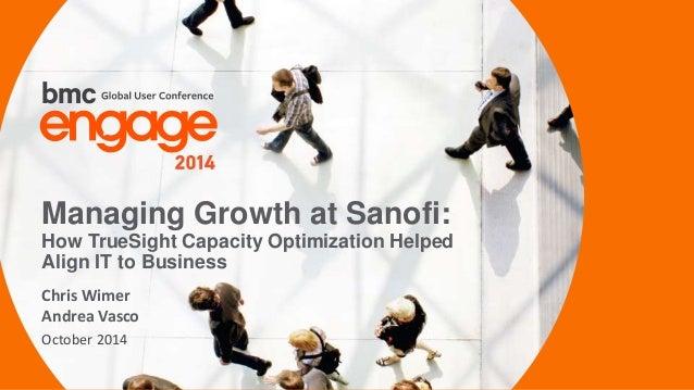 Managing Growth at Sanofi:  How TrueSight Capacity Optimization Helped  Align IT to Business  Chris Wimer  Andrea Vasco  O...
