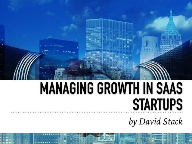 MANAGING GROWTH IN SAAS STARTUPS by David Stack
