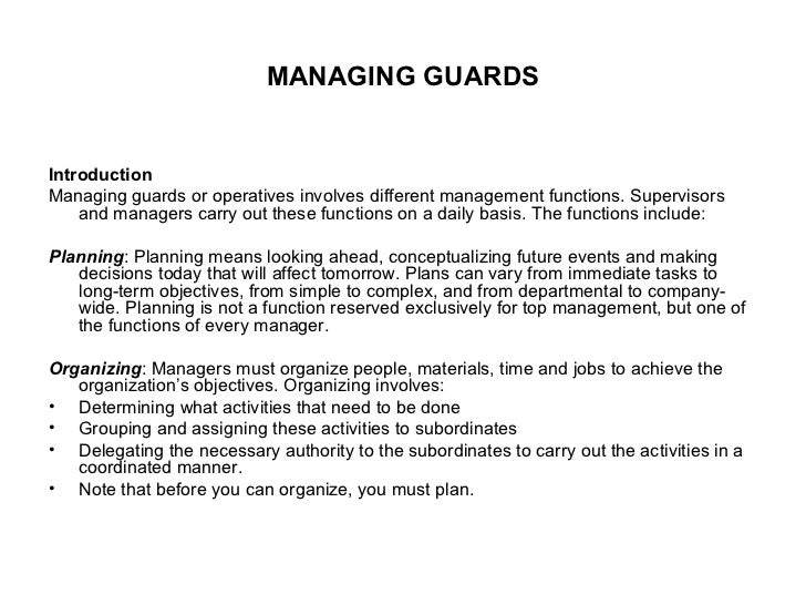 MANAGING GUARDS <ul><li>Introduction </li></ul><ul><li>Managing guards or operatives involves different management functio...