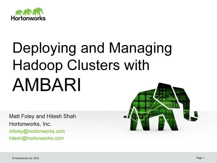 Deploying and Managing Hadoop Clusters with AMBARIMatt Foley and Hitesh ShahHortonworks, Inc.mfoley@hortonworks.comhitesh@...