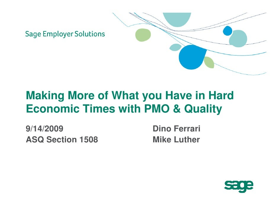 Making More of What you Have in Hard Economic Times with PMO & Quality 9/14/2009            Dino Ferrari ASQ Section 1508 ...