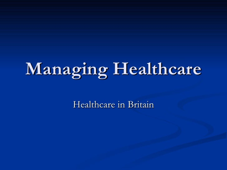 Managing Healthcare Healthcare in Britain