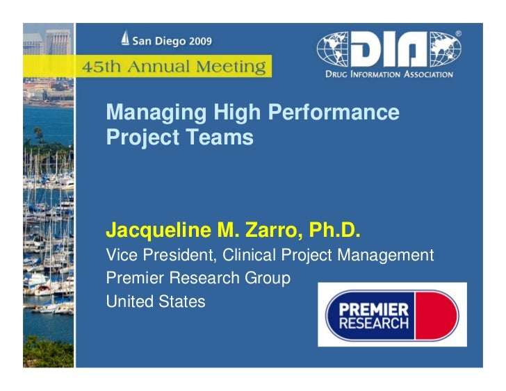 Managing High PerformanceProject TeamsJacqueline M. Zarro, Ph.D.Vice President, Clinical Project ManagementPremier Researc...
