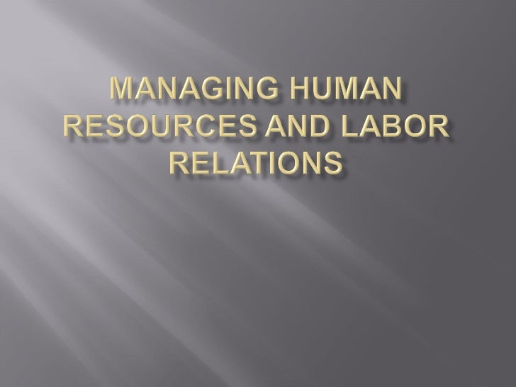 human resources labor relations Human resources and labor relations department is responsible for administering all employment related activities.