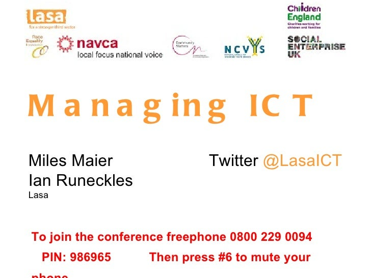 M a n a g in g IC TMiles Maier                  Twitter @LasaICTIan RunecklesLasaTo join the conference freephone 0800 229...