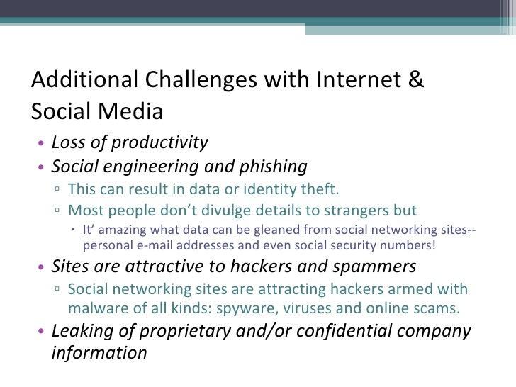 Additional Challenges with Internet & Social Media <ul><li>Loss of productivity </li></ul><ul><li>Social engineering and p...
