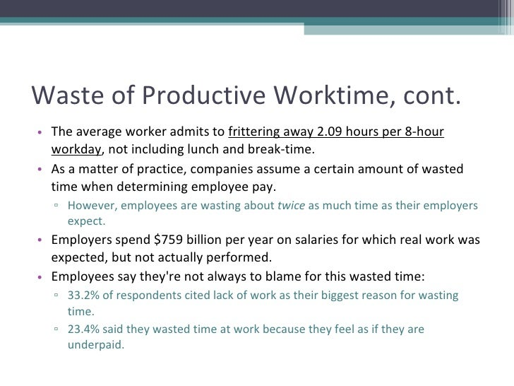 Waste of Productive Worktime, cont. <ul><li>The average worker admits to  frittering away 2.09 hours per 8-hour workday , ...