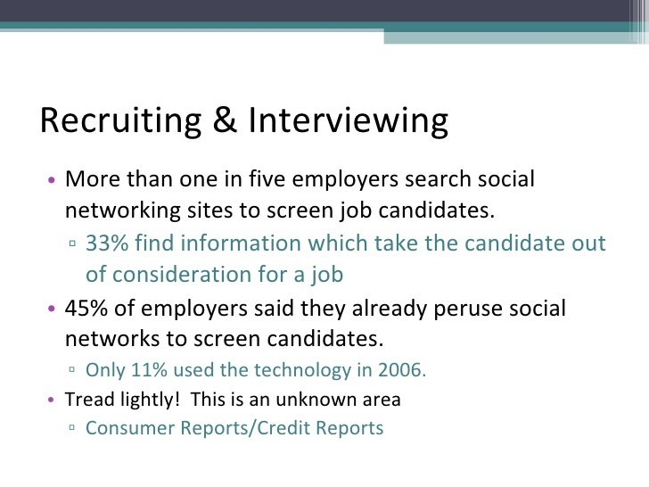 Recruiting & Interviewing <ul><li>More than one in five employers search social networking sites to screen job candidates....