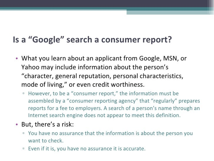 """Is a """"Google"""" search a consumer report? <ul><li>What you learn about an applicant from Google, MSN, or Yahoo may include i..."""