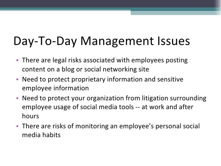 Day-To-Day Management Issues <ul><li>There are legal risks associated with employees posting content on a blog or social n...