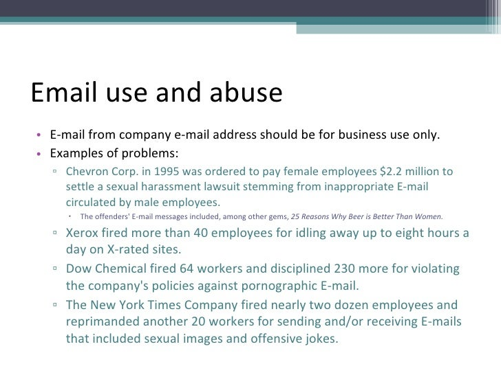 Email use and abuse <ul><li>E-mail from company e-mail address should be for business use only. </li></ul><ul><li>Examples...