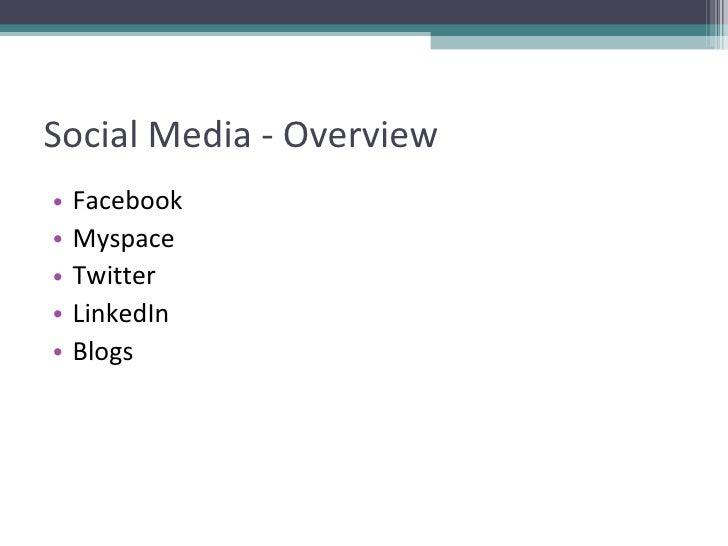 Social Media - Overview <ul><li>Facebook </li></ul><ul><li>Myspace </li></ul><ul><li>Twitter </li></ul><ul><li>LinkedIn </...