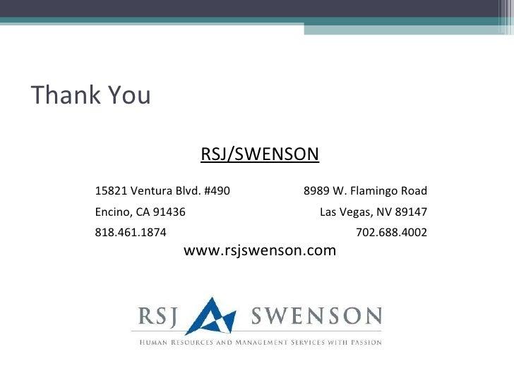 Thank You <ul><li>RSJ/SWENSON </li></ul><ul><li>www.rsjswenson.com </li></ul>15821 Ventura Blvd. #490 8989 W. Flamingo Roa...