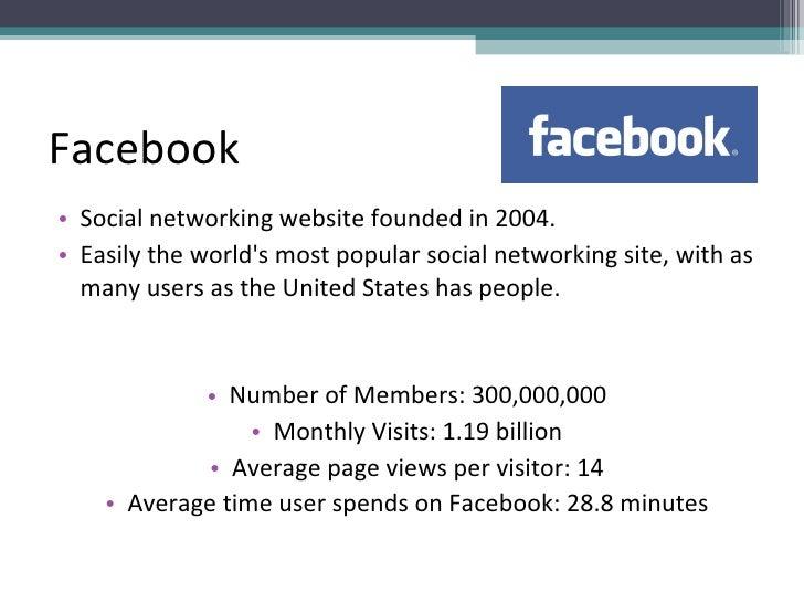 Facebook <ul><li>Social networking website founded in 2004. </li></ul><ul><li>Easily the world's most popular social netwo...