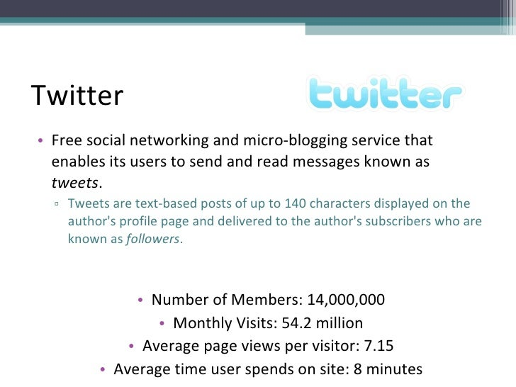 Twitter <ul><li>Free social networking and micro-blogging service that enables its users to send and read messages known a...