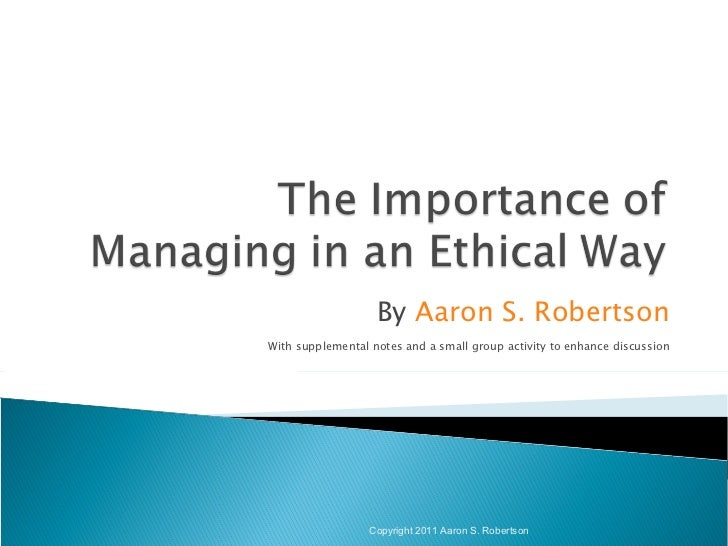 the importance of ethics in management The paper titled the importance of ethics in management decisions examines key issues and factors that determine the accuracy of managerial ethics.