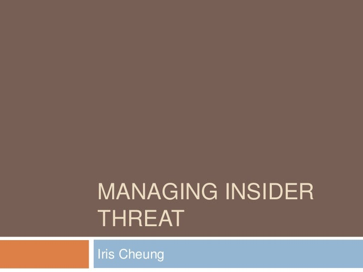 Managing insider threat  <br />Iris Cheung<br />