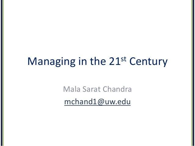 Managing in the  st 21  Century  Mala Sarat Chandra mchand1@uw.edu