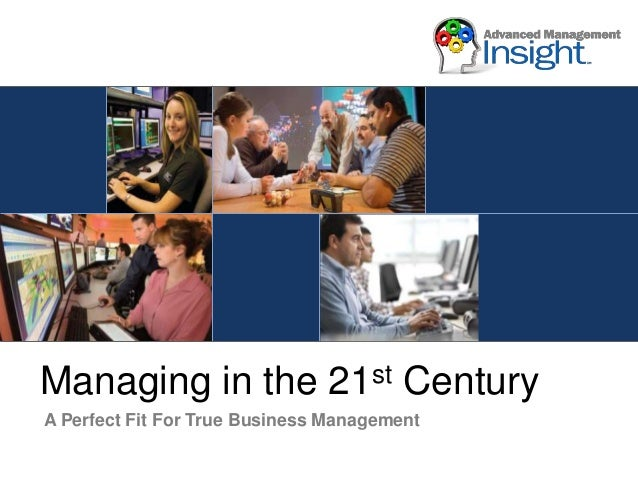Managing in the  st 21  Century  A Perfect Fit For True Business Management