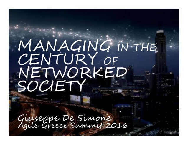 MANAGING IN THE CENTURY OF NETWORKED SOCIETY Giuseppe De Simone Agile Greece Summit 2016