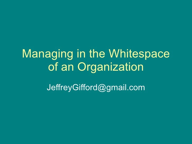 Managing in the Whitespace    of an Organization    JeffreyGifford@gmail.com
