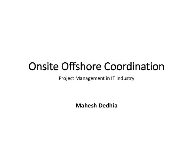 Onsite Offshore Coordination Project Management in IT Industry Mahesh Dedhia