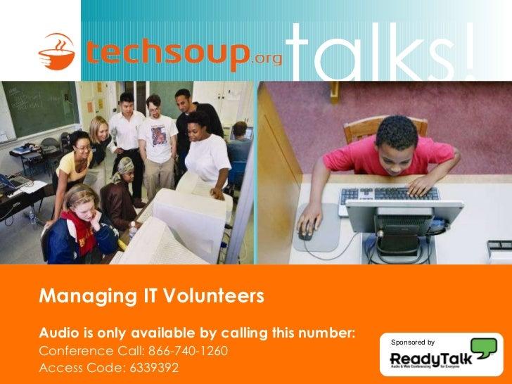 Managing IT Volunteers <ul><ul><li>Audio is only available by calling this number: </li></ul></ul><ul><ul><li>Conference C...