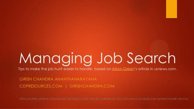 Managing Job Search Tips to make the job hunt easier to handle, based on Alison Green's article in usnews.com.  GIRISH CHA...