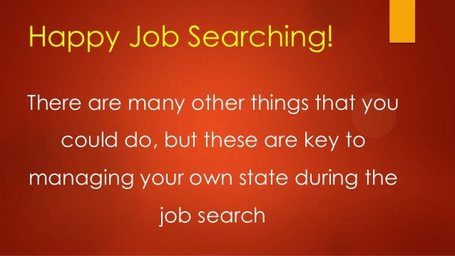Happy Job Searching! There are many other things that you could do, but these are key to managing your own state during th...
