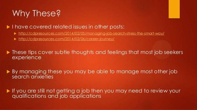 Why These?   I have covered related issues in other posts:   http://cdpresources.com/2014/02/05/managing-job-search-stre...