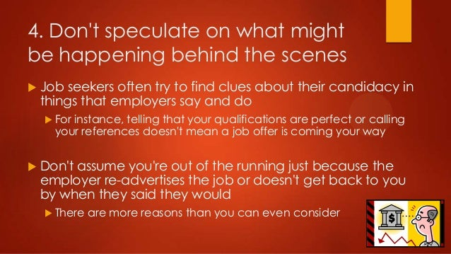 4. Don't speculate on what might be happening behind the scenes   Job seekers often try to find clues about their candida...