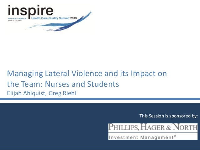 Managing Lateral Violence and its Impact onthe Team: Nurses and StudentsElijah Ahlquist, Greg RiehlThis Session is sponsor...