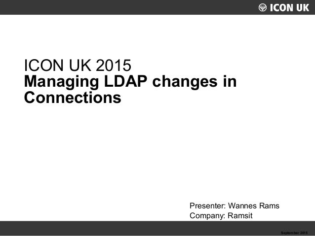 UKLUG 2012 – Cardiff, Wales September 2015 Presenter: Wannes Rams Company: Ramsit ICON UK 2015 Managing LDAP changes in Co...