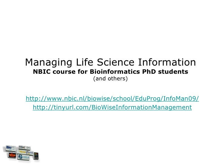 Managing Life Science Information   NBIC course for Bioinformatics PhD students                     (and others)   http://...