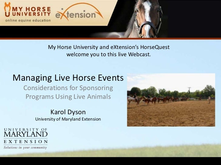 My Horse University and eXtension's HorseQuest                 welcome you to this live Webcast.Managing Live Horse Events...