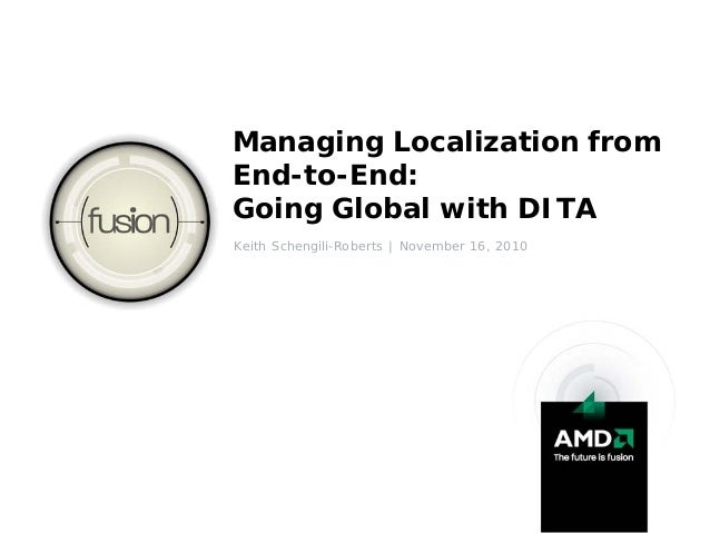 Managing Localization fromEnd-to-End:Going Global with DITAKeith Schengili-Roberts | November 16, 2010