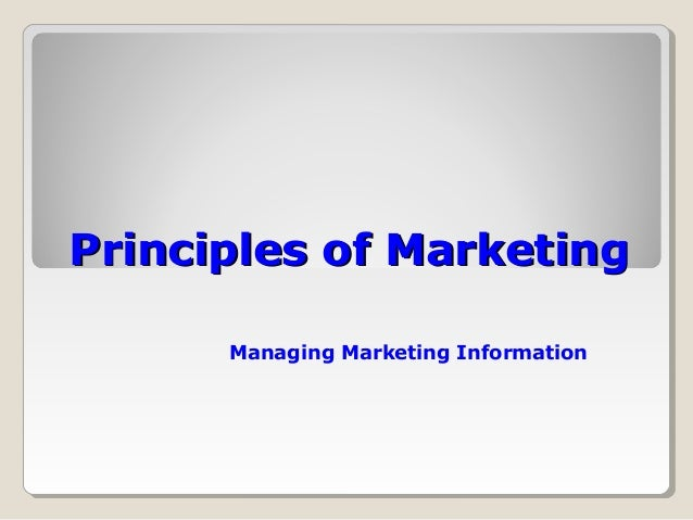 Principles of MarketingPrinciples of Marketing Managing Marketing Information