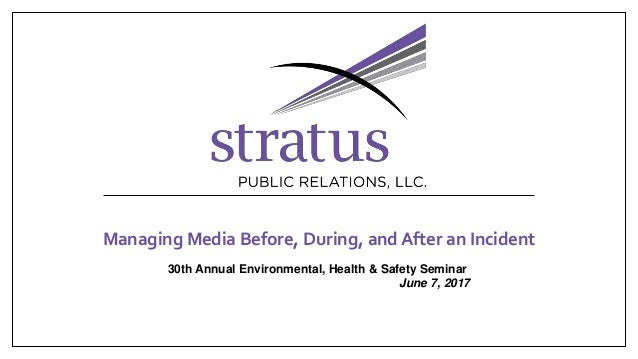 Managing Media Before, During, and After an Incident 30th Annual Environmental, Health & Safety Seminar June 7, 2017