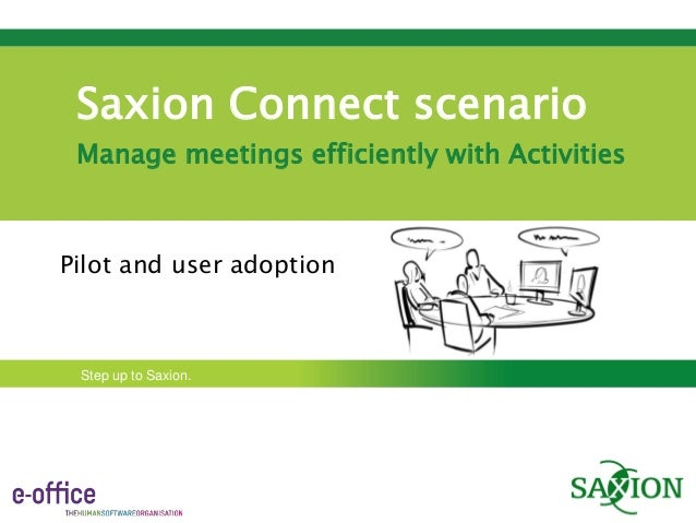 Saxion Connect scenario Manage meetings efficiently with ActivitiesPilot and user adoption Step up to Saxion.