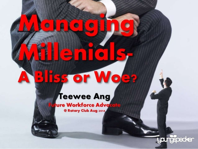Managing Millenials- A Bliss or Woe? Teewee Ang Future Workforce Advocate @ Rotary Club Aug 2014
