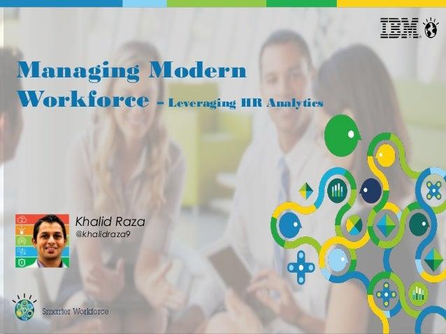 © 2015 IBM Corporation1 Managing Modern Workforce – Leveraging HR Analytics Khalid Raza @khalidraza9