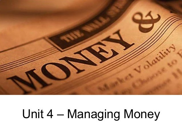 Unit 4 – Managing Money