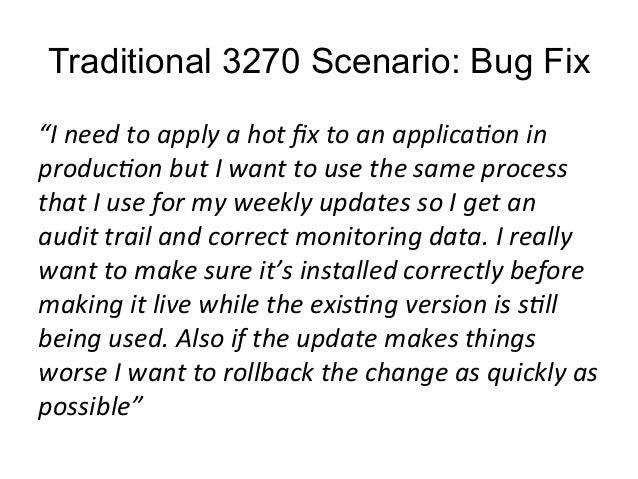 """Traditional 3270 Scenario: Bug Fix  """"I  need  to  apply  a  hot  fix  to  an  applica:on  in  produc:on  but  I  want  to ..."""