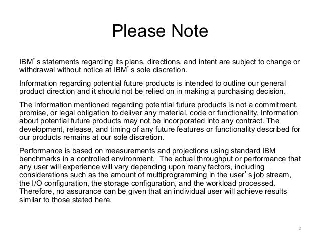 Please Note  IBM's statements regarding its plans, directions, and intent are subject to change or  withdrawal without not...