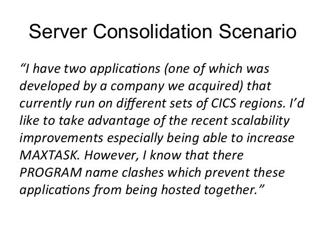 """Server Consolidation Scenario  """"I  have  two  applica:ons  (one  of  which  was  developed  by  a  company  we  acquired) ..."""