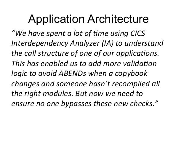 """Application Architecture  """"We  have  spent  a  lot  of  :me  using  CICS  Interdependency  Analyzer  (IA)  to  understand ..."""