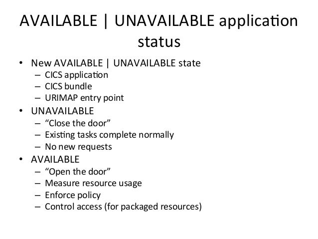 AVAILABLE  |  UNAVAILABLE  applica)on  status  • New  AVAILABLE  |  UNAVAILABLE  state  – CICS  applica)on  – CICS  bundle...